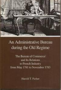 An Administrative Bureau during the Old Regime. The Bureau of Commerce and Its Relations to...