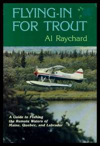 FLYING IN FOR TROUT - A Guide to Fishing the Remote Waters of Maine, Quebec and Labrador