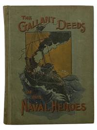 The Gallant Deeds of Our Naval Heroes, Told for Boys and Girls. The Thrilling Story of...