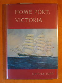 Home Port Victoria by  Ursula Jupp - Signed First Edition - 1967 - from Pistil Books Online (SKU: 141464)