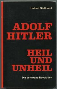 Adolf Hitler Heil und Unheil: Die Verlorene Revolution