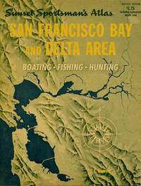 Sunset Sportsman's Atlas. San Francisco Bay and Delta Area. Boating - Fishing - Hunting.