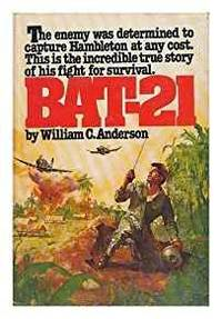 BAT-21: BASED ON THE TRUE STORY OF LIEUTENANT COLONEL ICEAL E. HAMBLETON, USAF BY WILLIAM C...