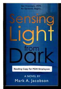SENSING LIGHT FROM DARK: A Novel.