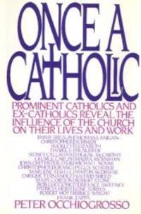 Once a Catholic: Prominent Catholics and Ex-Catholics Discuss the Influence of the Church on Their Lives and Work by Peter Occhiogrosso - 1987-07-08