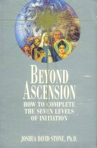 image of Beyond Ascension; How to Complete the Seven Levels of Intuition (The Easy-To-Read Encyclopedia of the Spiritual Path Volume III)