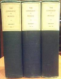 THE CONQUEST OF MEXICO: Being That Part of the Author's Series on The History of Mexico Covering the Period of the Spanish Conquest 1516-1803 - 3 Volume Set