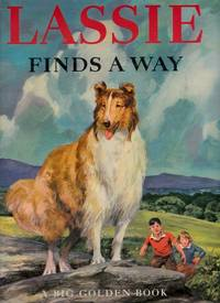 Lassie Finds a Way: A New Story of the Famous Dog. A Big Golden Book