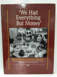 We Had Everything But Money (Priceless Memories of the Great Depression)