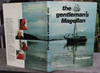 The Gentleman's Magellan. A Voyage of re-discovery around Cape Horn -- FIRST EDITION