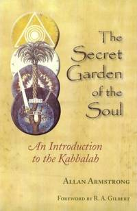 THE SECRET GARDEN OF THE SOUL; An Introduction to the Kabbalah by  Allan Armstrong - Paperback - First edition - 2008 - from By The Way Books and Biblio.com