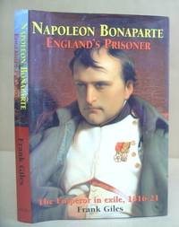 Napoleon Bonaparte, England's Prisoner - The Emperor In Exile, 1816 - 1821