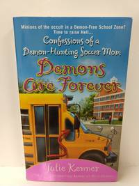 Demons Are Forever: Confessions of a Demon-Hunting Soccer Mom