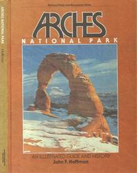 Arches National Park: an Illustrated Guide and History