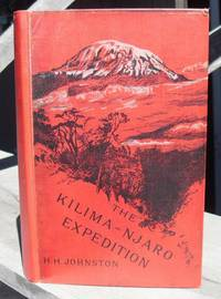 The Kilima-Njaro Expedition. A Record Of Scientific Exploration In Eastern Equatorial Africa. And A General Description Of The Natural History, Languages, And Commerce Of The Kilima-Njaro District. Kilimanjaro.