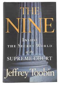 The Nine: Inside the Secret World of the Supreme Court [SIGNED FIRST EDITION] by  Jeffrey Toobin - Signed First Edition - 2007 - from Underground Books (SKU: 8891)