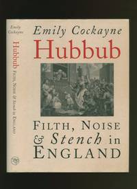 Hubbub; Filth, Noise and Stench in England 1600-1770