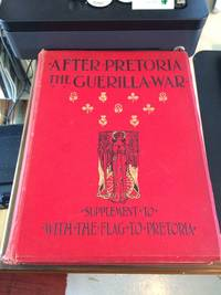 """After Pretoria: The Guerilla War. The Supplement to """"With the Flag to Pretoria"""" in Two Volumes. Vol. I"""