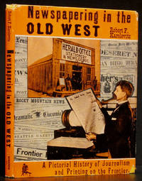 image of Newspapering in the Old West: A Pictorial History of Journalism and Printing on the Frontier