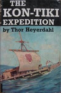The Kon-Tiki Expedition : by raft across the South Seas. by  Thor HEYERDAHL - Hardcover - 1963 - from Astrolabe Booksellers and Biblio.com