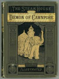 THE STEAM HOUSE. (PART I.) THE DEMON OF CAWNPORE ... Translated from the French by A. D. Kingston ... [with] THE STEAM HOUSE. (PART II.) TIGERS AND TRAITORS ... Translated from the French by Miss Agnes D. Kingston ..