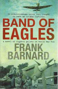 Band Of Eagles: A Novel Of Fighter Pilots In World War Two