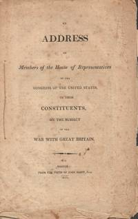Address of Members of the House of Representatives of the Congress of the  United States, to their Constituents, on the Subject of the War with Great  Britain