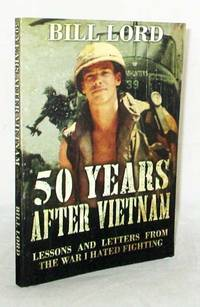 50 Years after Vietnam Lessons and Letters from the War I Hated Fighting