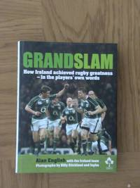 Grand Slam: How Ireland Achieved Rugby Greatness In The Players' Own Words