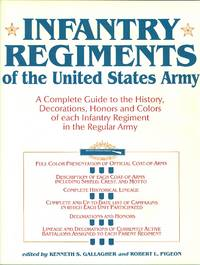 image of INFANTRY REGIMENTS OF THE UNITED STATES ARMY: A COMPLETE GUIDE TO THE HISTORY, DECORATIONS, HONORS AND COLORS OF EACH INFANTRY REGIMENT IN THE REGULAR ARMY.