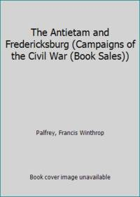 image of The Antietam and Fredericksburg (Campaigns of the Civil War (Book Sales))