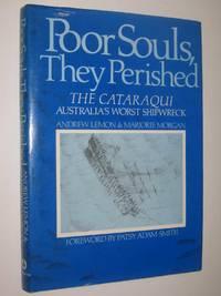 Poor Souls, they Perished : The Cataraqui, Australia's Worst Shipwreck