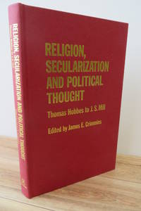 Religion, Secularization and Political Thought: Thomas Hobbes to J. S. Mill.