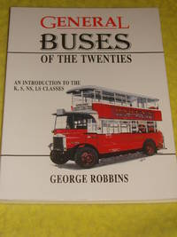 General Buses of the Twenties, An Introduction to the K, S, NS, LS Classes. by George Robbins - Paperback - First Edition - 1996 - from Pullet's Books (SKU: 001236)