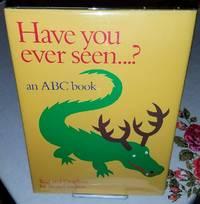 Have You Ever Seen...? an ABC Book: An ABC Book