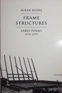 Frame Structures - Early Poems 1974 - 1979 (Inscribed) by  Susan Howe - Paperback - Signed First Edition - 1996 - from Derringer Books (SKU: 30419)