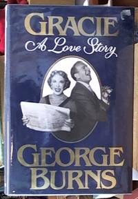 Gracie: A Love Story by  George Burns - First Edition - 1988 - from Syber's Books ABN 15 100 960 047 (SKU: 0221857)