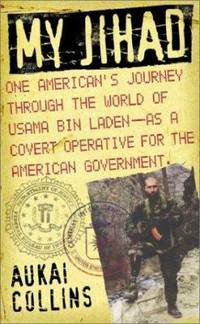 My Jihad : One American's Journey Through the World of Usama Bin Laden--as a Covert Operative for...