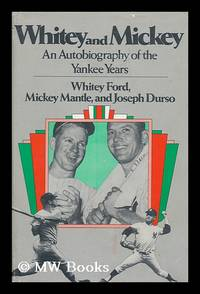 Whitey and Mickey : a Joint Autobiography of the Yankee Years / by Whitey [I. E. Edward] Ford,...