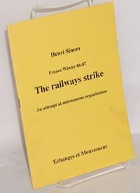 France, Winter 86-87: The railways strike, an attempt at autonomous organization by  Henri Simon - Paperback - n.d. - from Bolerium Books Inc., ABAA/ILAB and Biblio.com