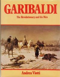 Garibaldi. The Revolutionary and his Men