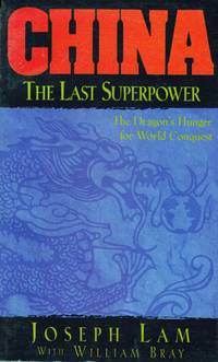China: The Last Superpower--The Dragon's Hunger for World Conquest