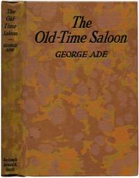 THE OLD-TIME SALOON: Not Wet - Not Dry Just History by  George Ade - First Edition - 1931 - from Quill & Brush and Biblio.com