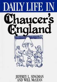 Daily Life in Chaucer's England by Will McLean; Jeffrey L. Singman - Hardcover - 1995 - from ThriftBooks (SKU: G0313293759I3N10)