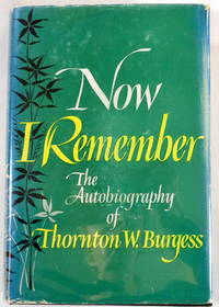 Now I Remember : The Autobiography of Thornton W. Burgess by  Thornton W Burgess - First Edition - 1960 - from Resource Books, LLC and Biblio.com