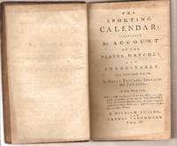The Sporting Calendar Containing an Account of the Plates, Matches, and Sweepstakes