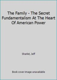 image of The Family - The Secret Fundamentalism At The Heart Of American Power