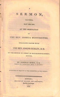 A Sermon Delivered, May 18th 1808, at the Ordination of the Rev. Joseph Eckley, D.D. of the Church of Christ in Marlborough Street, Boston