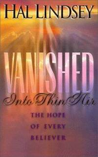 Vanished into Thin Air : The Hope of Every Believer