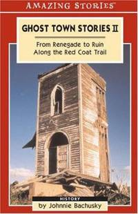 Ghost Town Stories II: From Renegade to Ruin Along the Red Coat Trail (Amazing Stories)